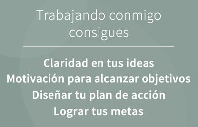 ¿Trabajando conmigo consigues: Claridad en tus ideas, motivación para alcanzar tus objetivos, diseñar un plan de acción y alcanzar tus metas - Ana Belmonte, Coach licenciada en Psicología.